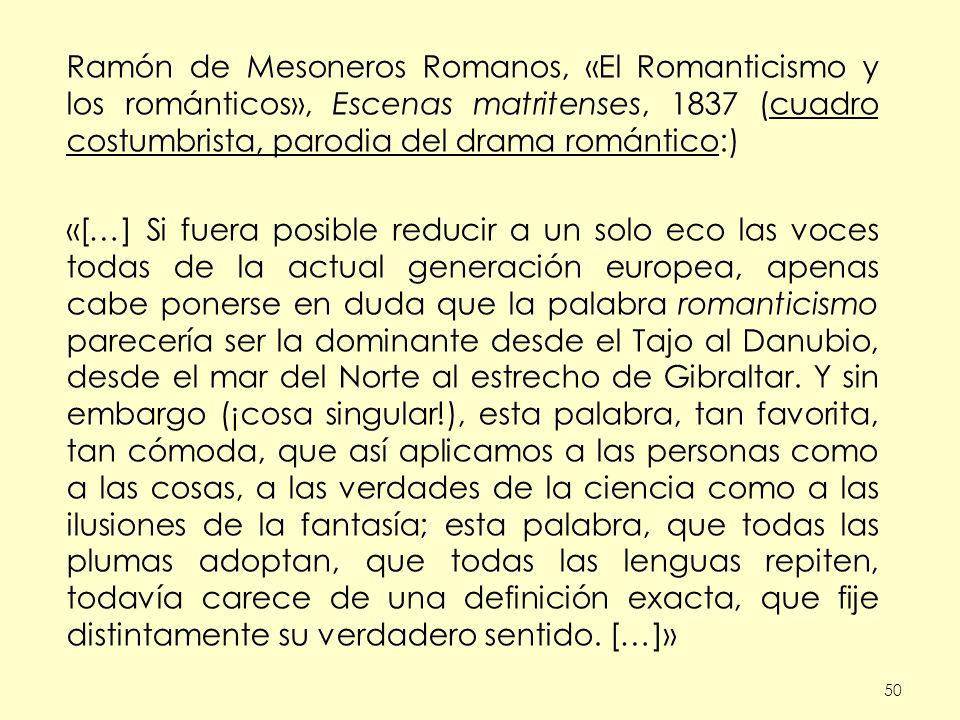 Ramón de Mesoneros Romanos, «El Romanticismo y los románticos», Escenas matritenses, 1837 (cuadro costumbrista, parodia del drama romántico:)