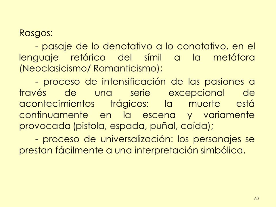 Rasgos: - pasaje de lo denotativo a lo conotativo, en el lenguaje retórico del símil a la metáfora (Neoclasicismo/ Romanticismo);