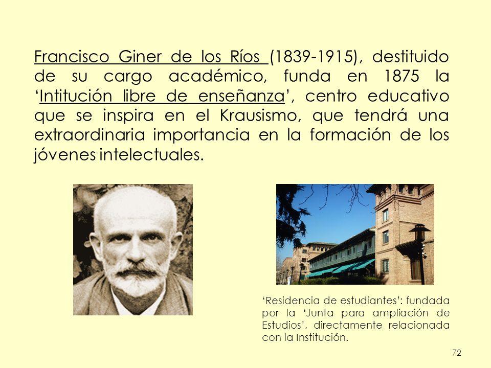 Francisco Giner de los Ríos (1839-1915), destituido de su cargo académico, funda en 1875 la 'Intitución libre de enseñanza', centro educativo que se inspira en el Krausismo, que tendrá una extraordinaria importancia en la formación de los jóvenes intelectuales.