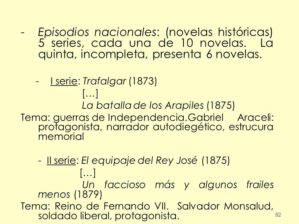 Episodios nacionales: (novelas históricas) 5 series, cada una de 10 novelas. La quinta, incompleta, presenta 6 novelas.
