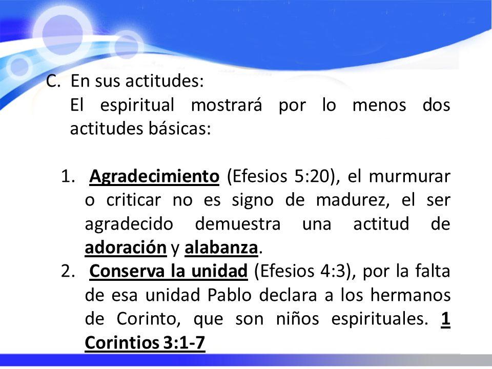 C. En sus actitudes: El espiritual mostrará por lo menos dos actitudes básicas: