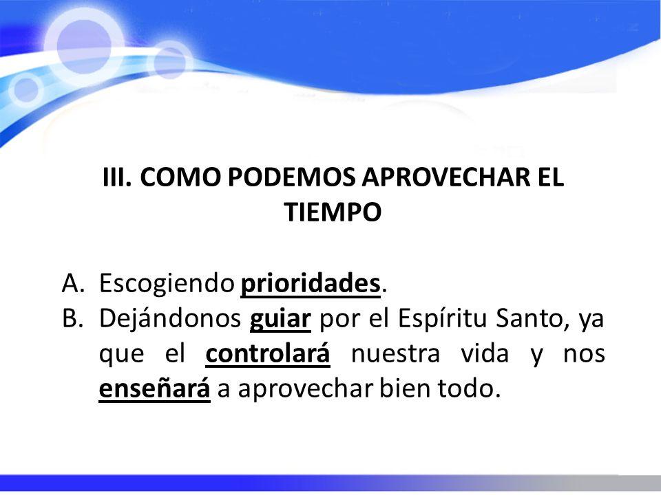 III. COMO PODEMOS APROVECHAR EL TIEMPO