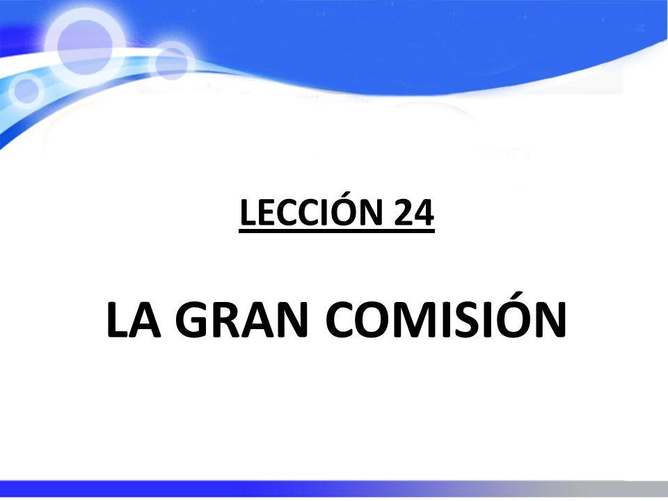 LECCIÓN 24 LA GRAN COMISIÓN