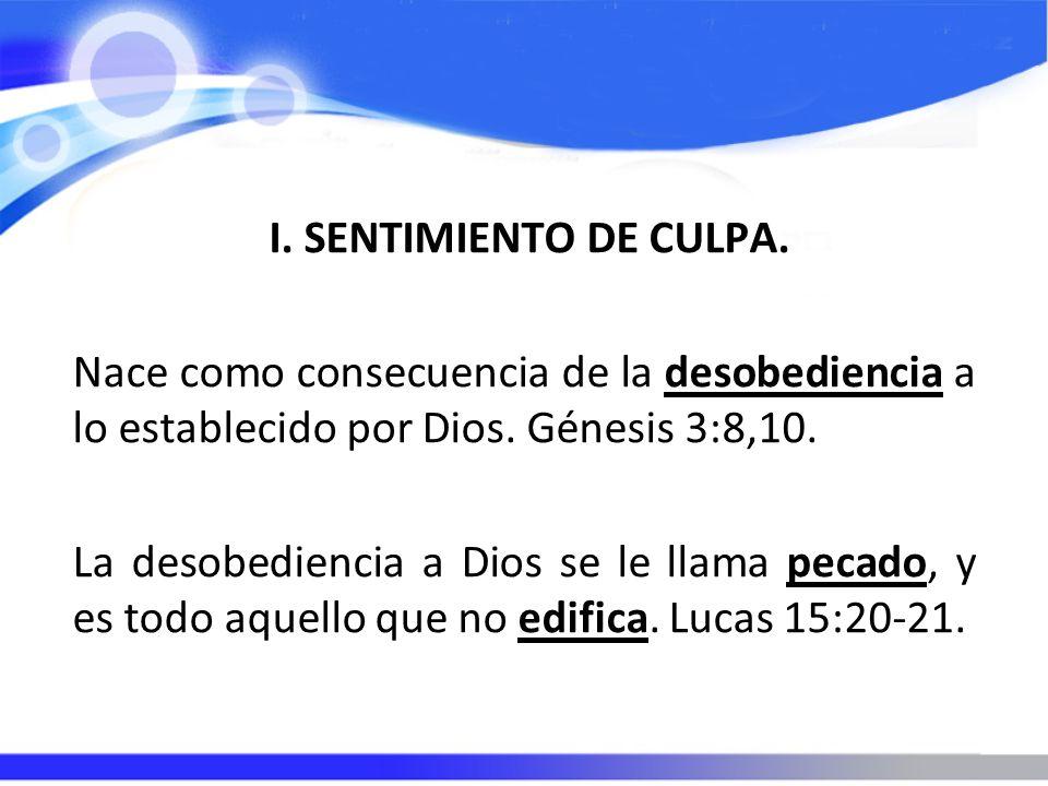 I. SENTIMIENTO DE CULPA. Nace como consecuencia de la desobediencia a lo establecido por Dios.