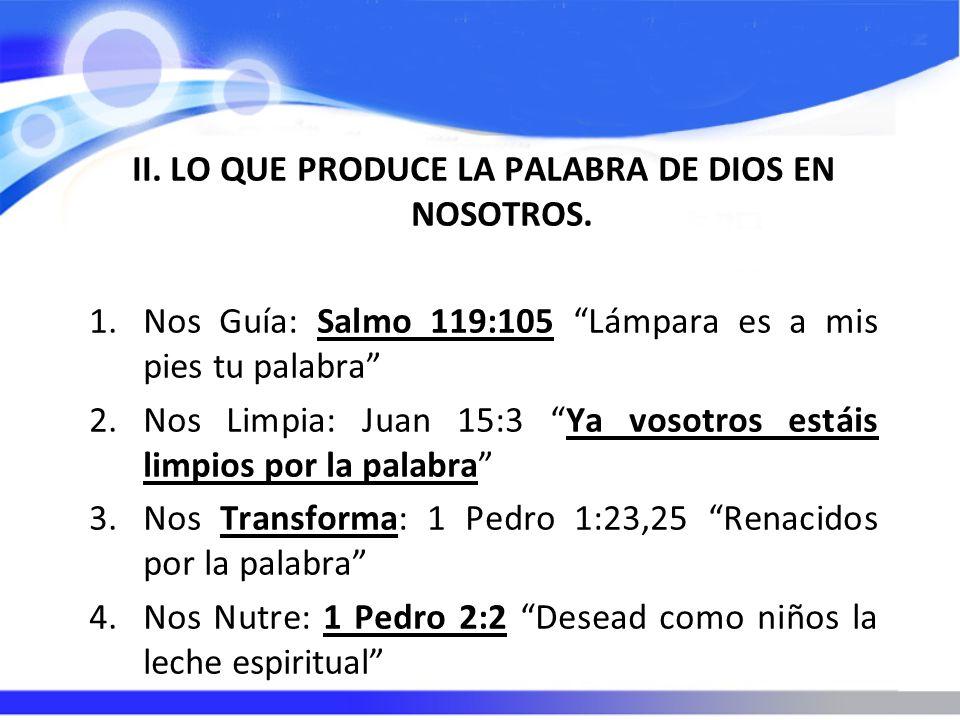 II. LO QUE PRODUCE LA PALABRA DE DIOS EN NOSOTROS.