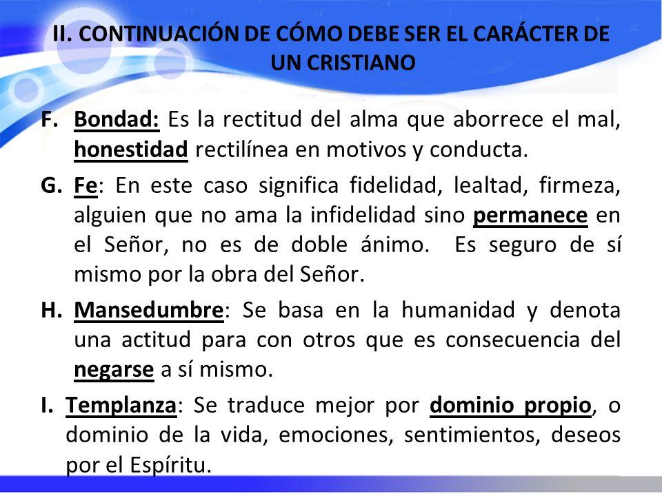 II. CONTINUACIÓN DE CÓMO DEBE SER EL CARÁCTER DE UN CRISTIANO