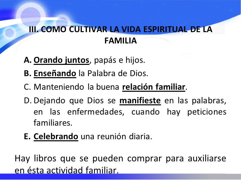 III. COMO CULTIVAR LA VIDA ESPIRITUAL DE LA FAMILIA