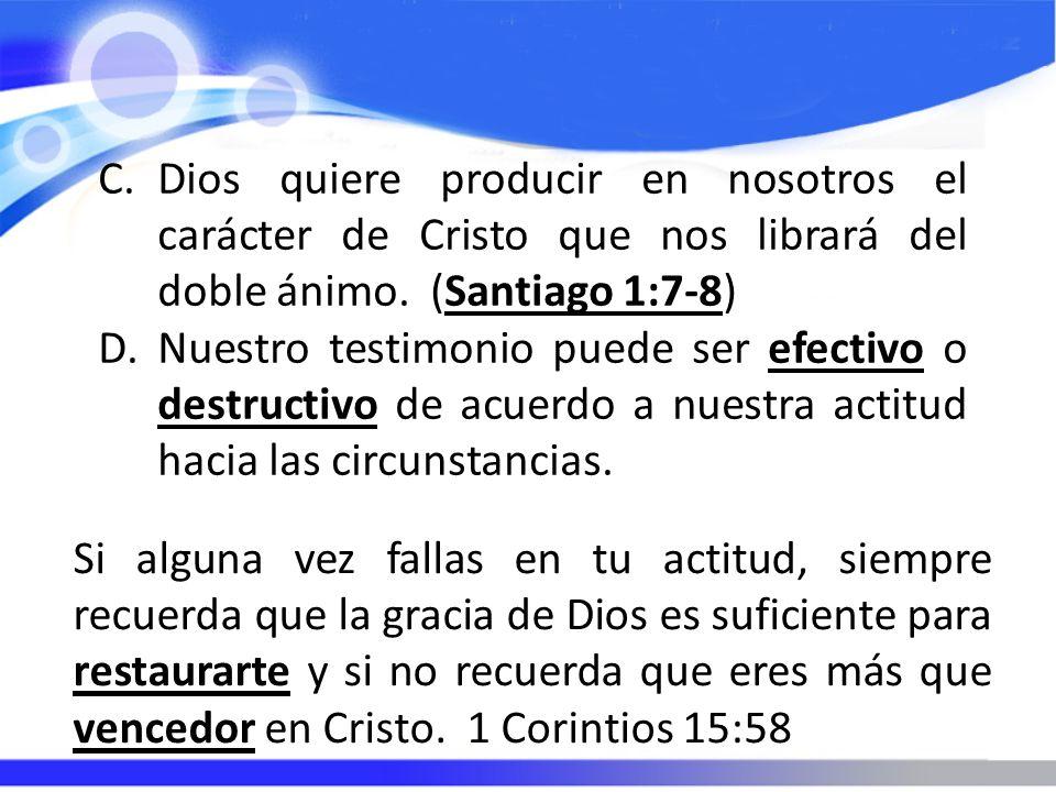 Dios quiere producir en nosotros el carácter de Cristo que nos librará del doble ánimo. (Santiago 1:7-8)