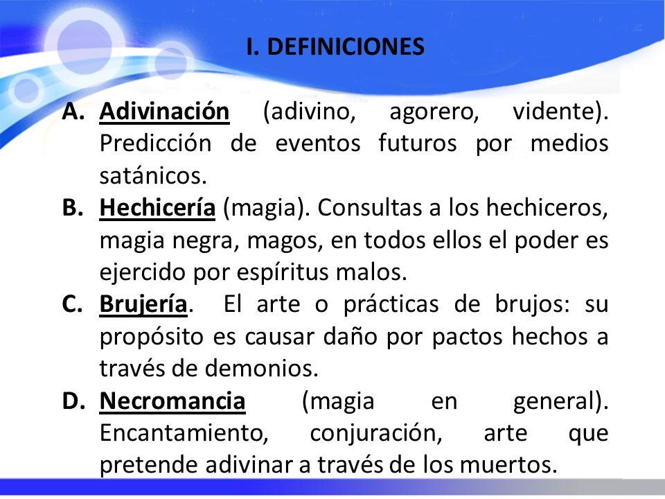 DEFINICIONES Adivinación (adivino, agorero, vidente). Predicción de eventos futuros por medios satánicos.