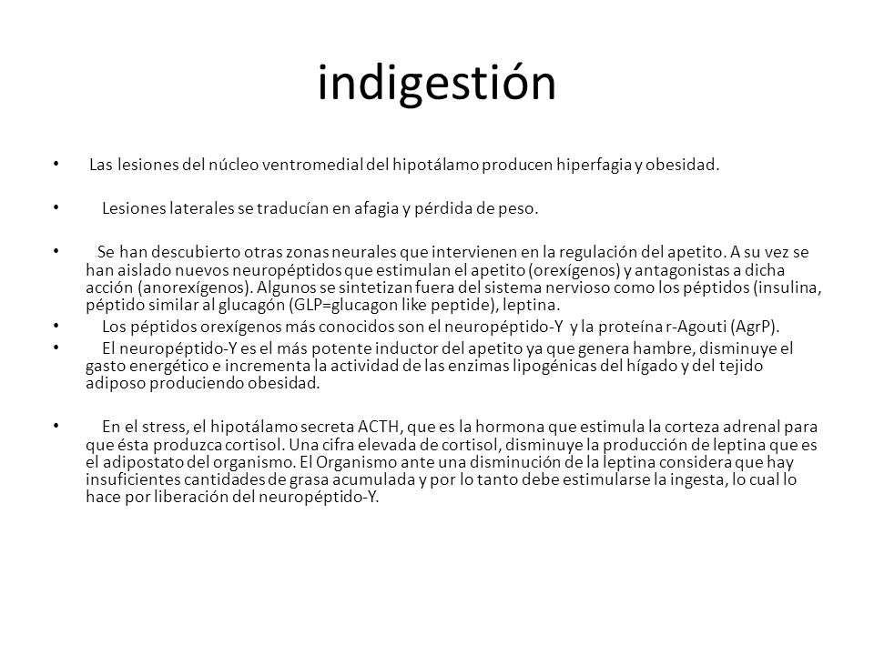 indigestión Las lesiones del núcleo ventromedial del hipotálamo producen hiperfagia y obesidad.