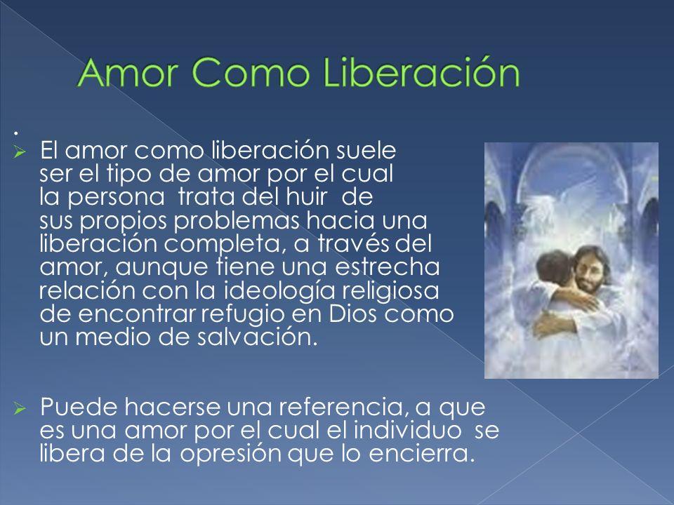 Amor Como Liberación . El amor como liberación suele