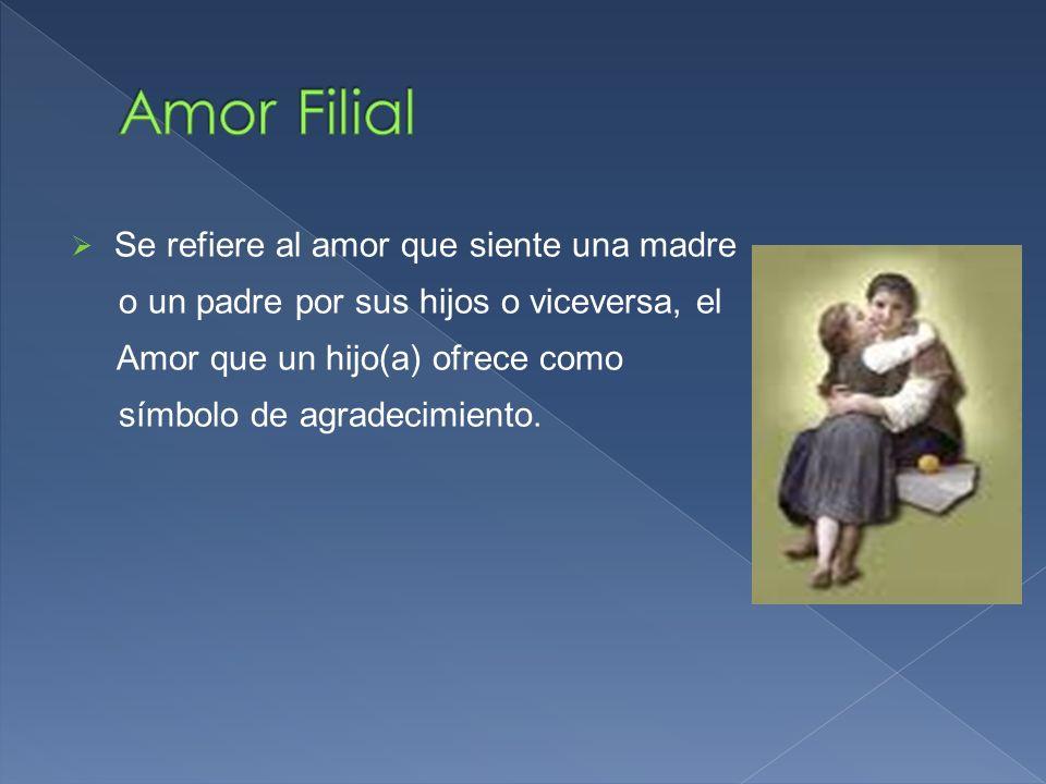 Amor Filial Se refiere al amor que siente una madre