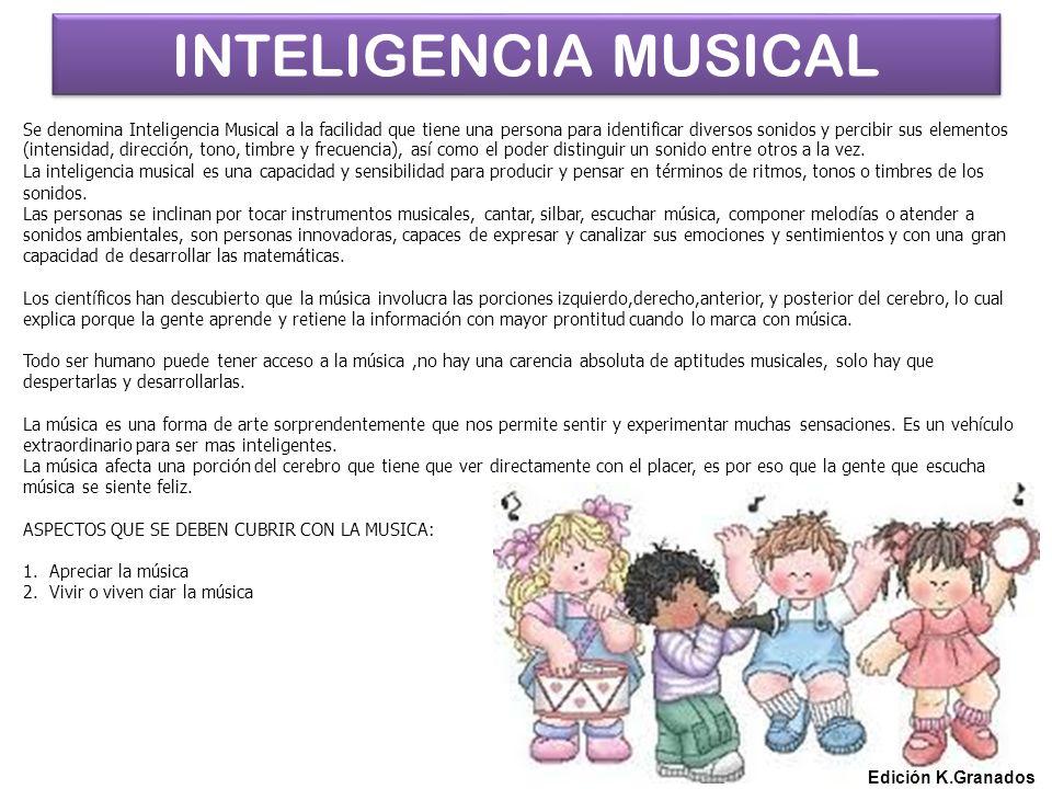 INTELIGENCIA MUSICAL Se denomina Inteligencia Musical a la facilidad que tiene una persona para identificar diversos sonidos y percibir sus elementos.