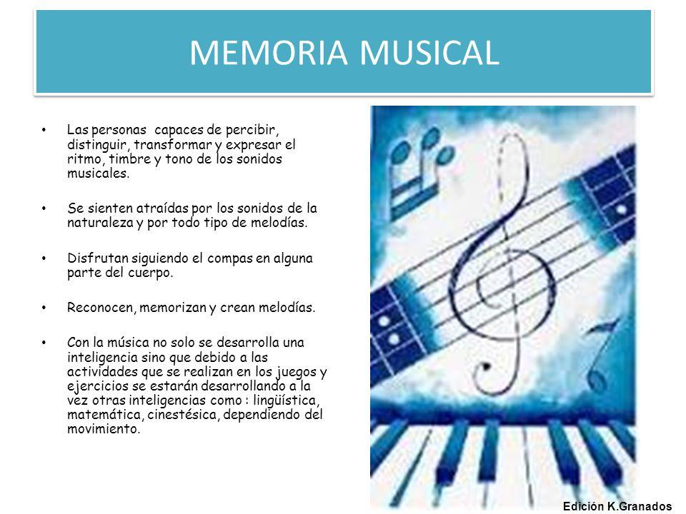 MEMORIA MUSICAL Las personas capaces de percibir, distinguir, transformar y expresar el ritmo, timbre y tono de los sonidos musicales.