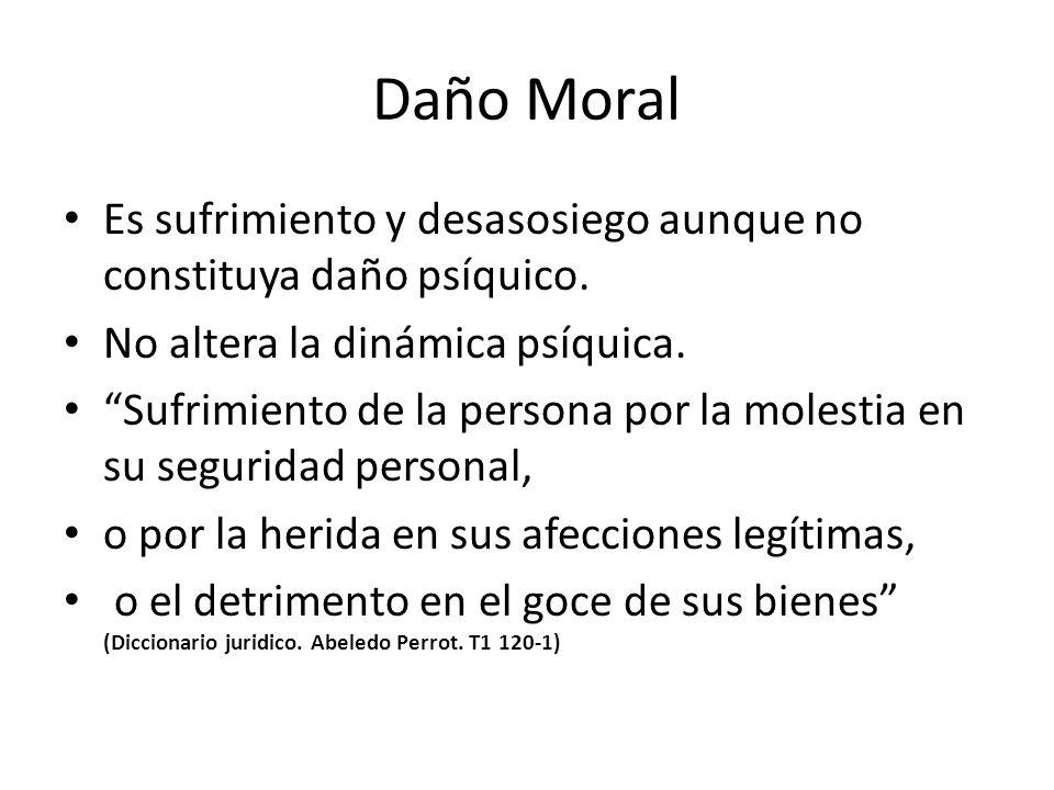 Daño Moral Es sufrimiento y desasosiego aunque no constituya daño psíquico. No altera la dinámica psíquica.