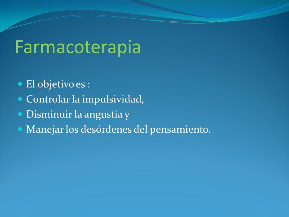 Farmacoterapia El objetivo es : Controlar la impulsividad,
