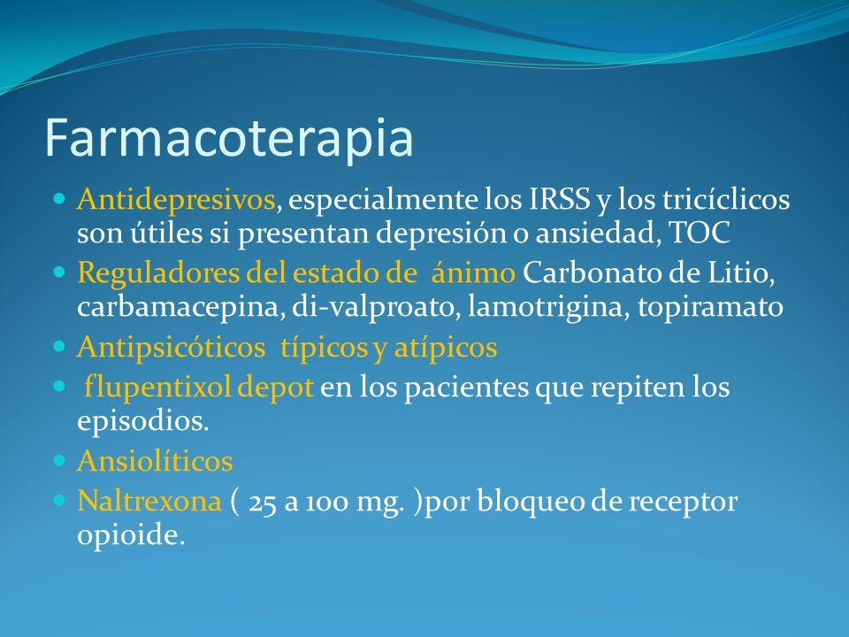 Farmacoterapia Antidepresivos, especialmente los IRSS y los tricíclicos son útiles si presentan depresión o ansiedad, TOC.