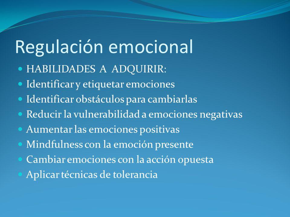 Regulación emocional HABILIDADES A ADQUIRIR: