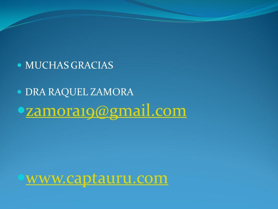 MUCHAS GRACIAS DRA RAQUEL ZAMORA zamora19@gmail.com www.captauru.com