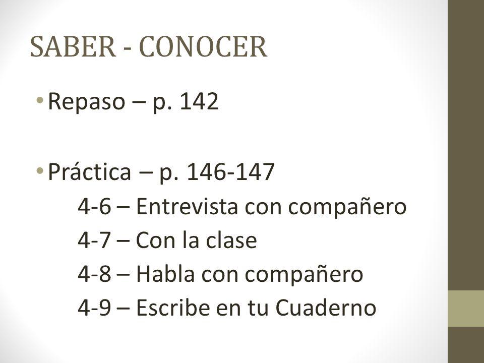 SABER - CONOCER Repaso – p. 142 Práctica – p. 146-147