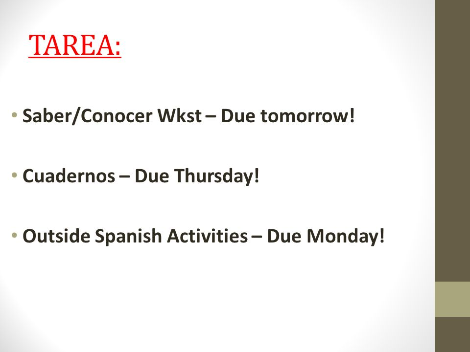 TAREA: Saber/Conocer Wkst – Due tomorrow! Cuadernos – Due Thursday!