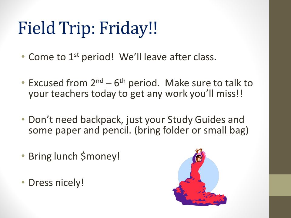 Field Trip: Friday!! Come to 1st period! We'll leave after class.