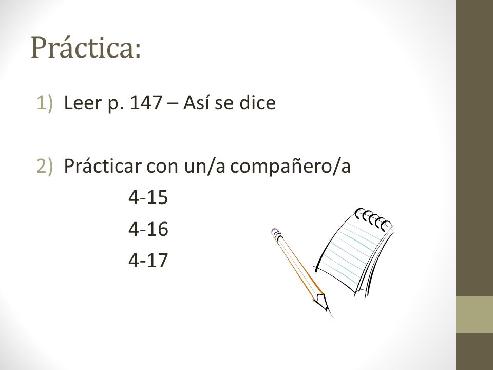 Práctica: Leer p. 147 – Así se dice Prácticar con un/a compañero/a