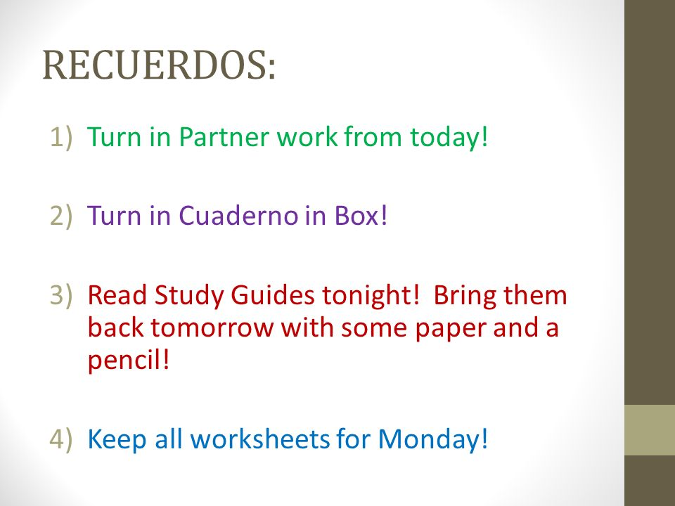 RECUERDOS: Turn in Partner work from today! Turn in Cuaderno in Box!