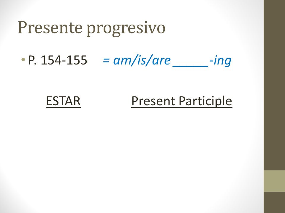 Presente progresivo P. 154-155 = am/is/are _____-ing