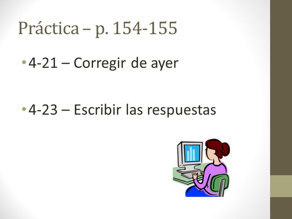 Práctica – p. 154-155 4-21 – Corregir de ayer