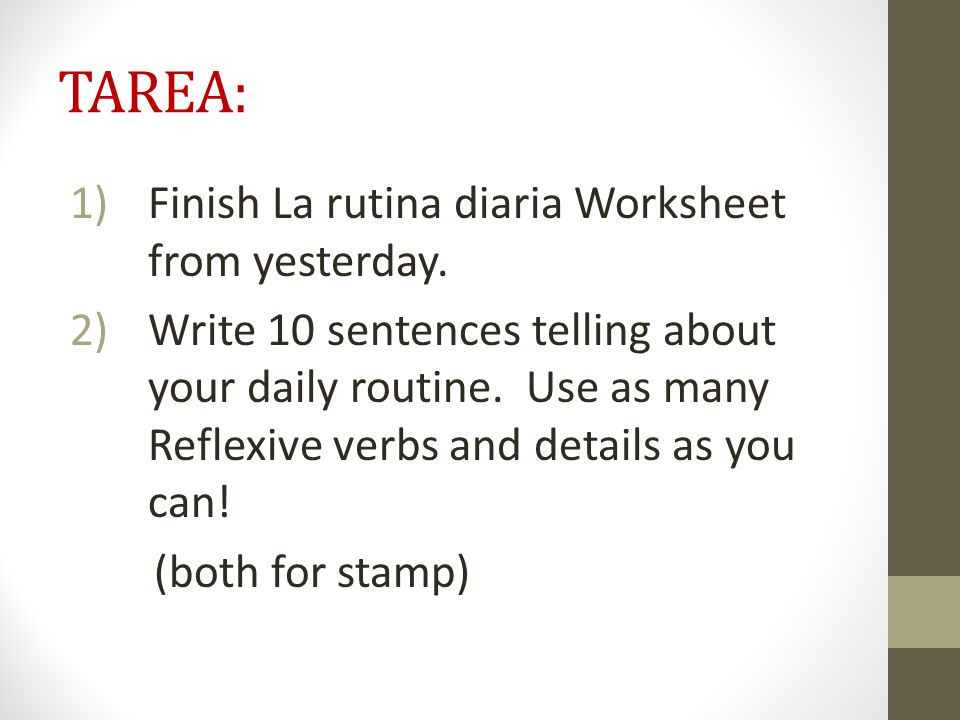 TAREA: Finish La rutina diaria Worksheet from yesterday.