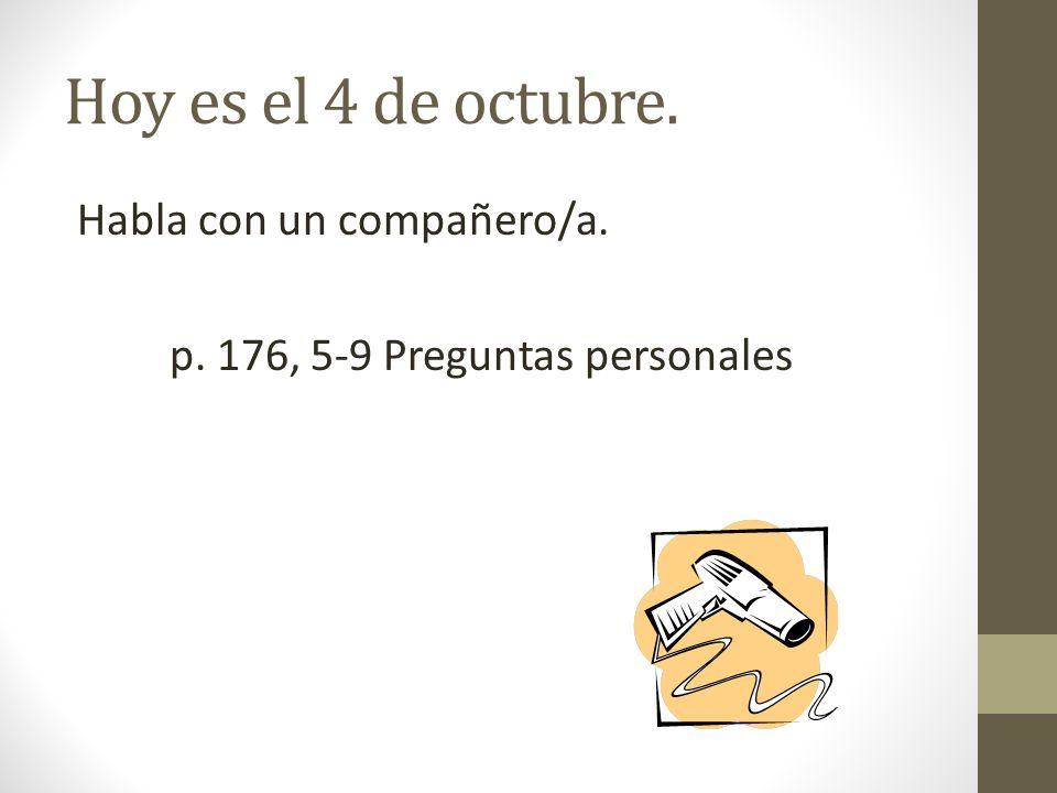 Hoy es el 4 de octubre. Habla con un compañero/a. p. 176, 5-9 Preguntas personales