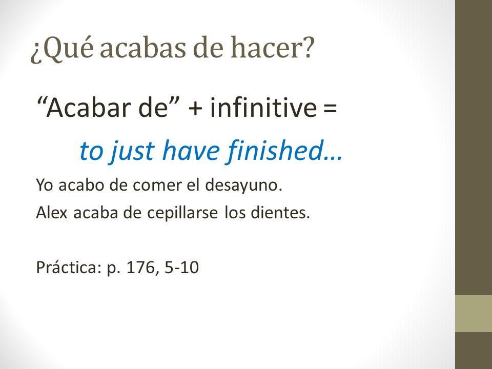 ¿Qué acabas de hacer Acabar de + infinitive =