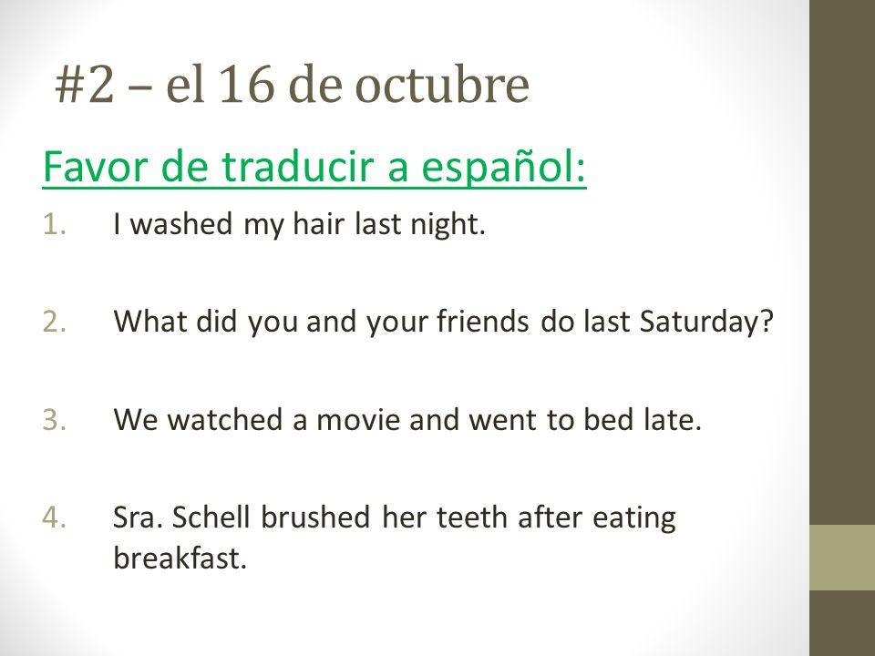 #2 – el 16 de octubre Favor de traducir a español: