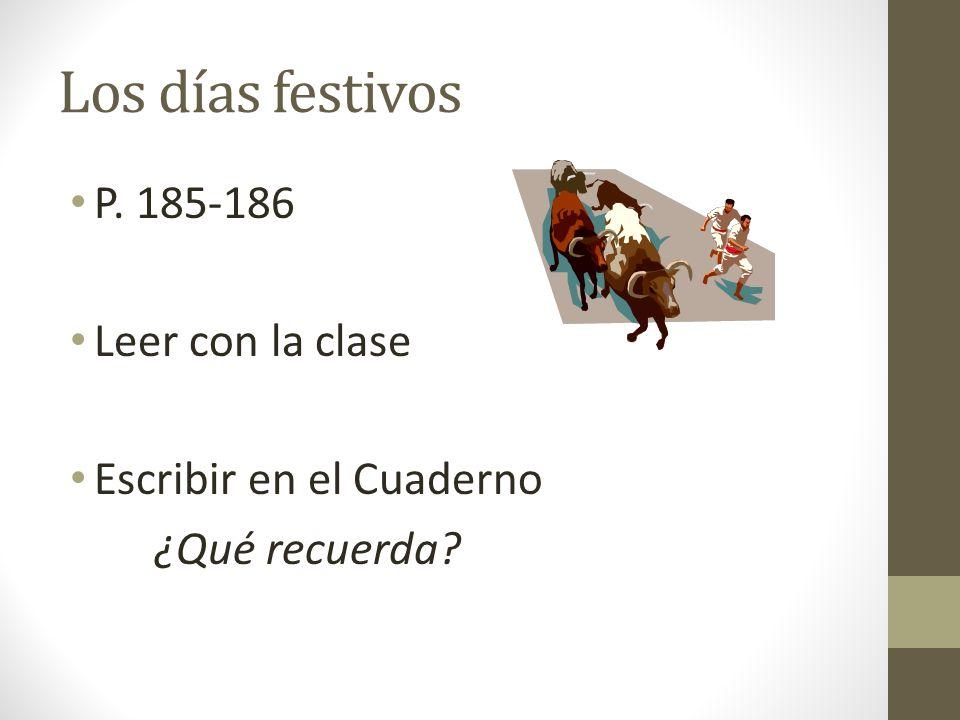 Los días festivos P. 185-186 Leer con la clase Escribir en el Cuaderno
