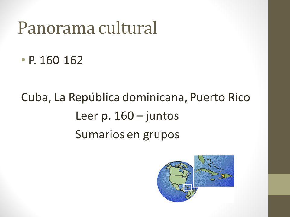 Panorama cultural P. 160-162. Cuba, La República dominicana, Puerto Rico.