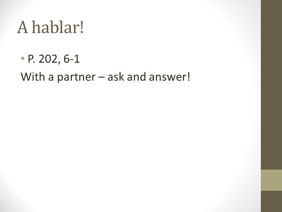 A hablar! P. 202, 6-1 With a partner – ask and answer!