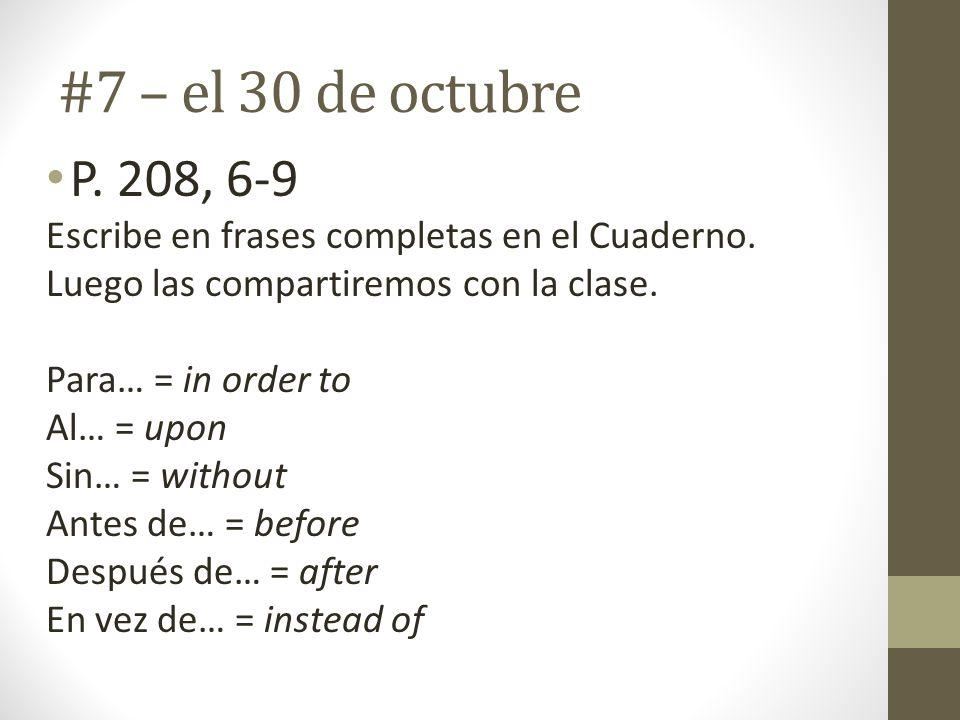 #7 – el 30 de octubre P. 208, 6-9. Escribe en frases completas en el Cuaderno. Luego las compartiremos con la clase.
