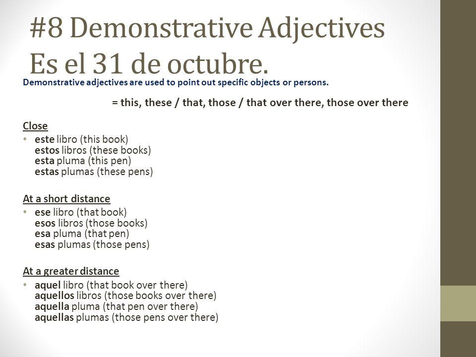 #8 Demonstrative Adjectives Es el 31 de octubre.