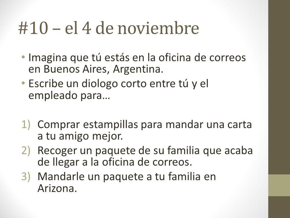 #10 – el 4 de noviembre Imagina que tú estás en la oficina de correos en Buenos Aires, Argentina.