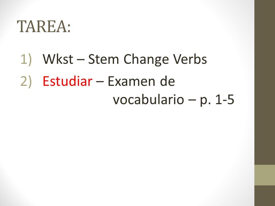 TAREA: Wkst – Stem Change Verbs