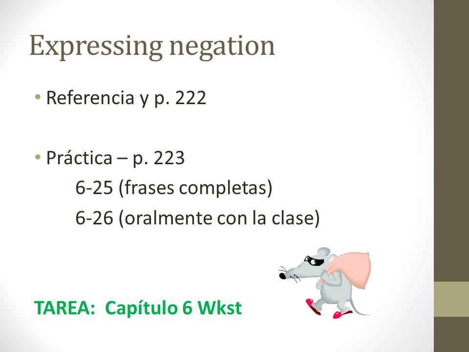 Expressing negation Referencia y p. 222 Práctica – p. 223
