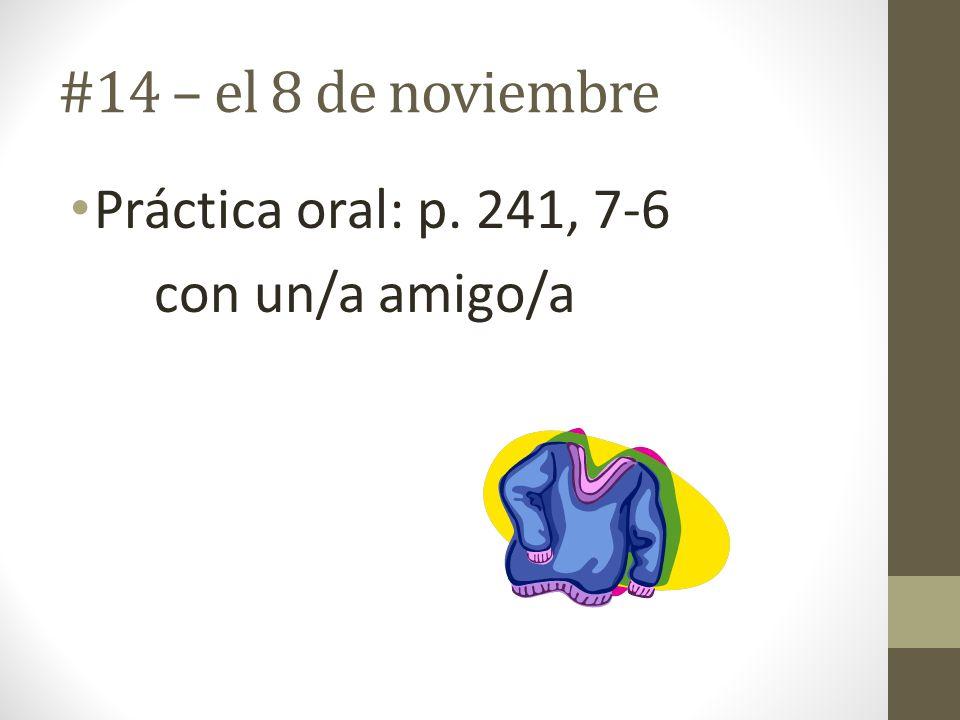 #14 – el 8 de noviembre Práctica oral: p. 241, 7-6 con un/a amigo/a