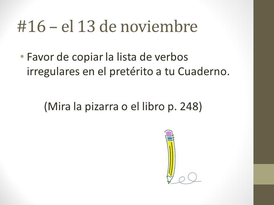 #16 – el 13 de noviembre Favor de copiar la lista de verbos irregulares en el pretérito a tu Cuaderno.