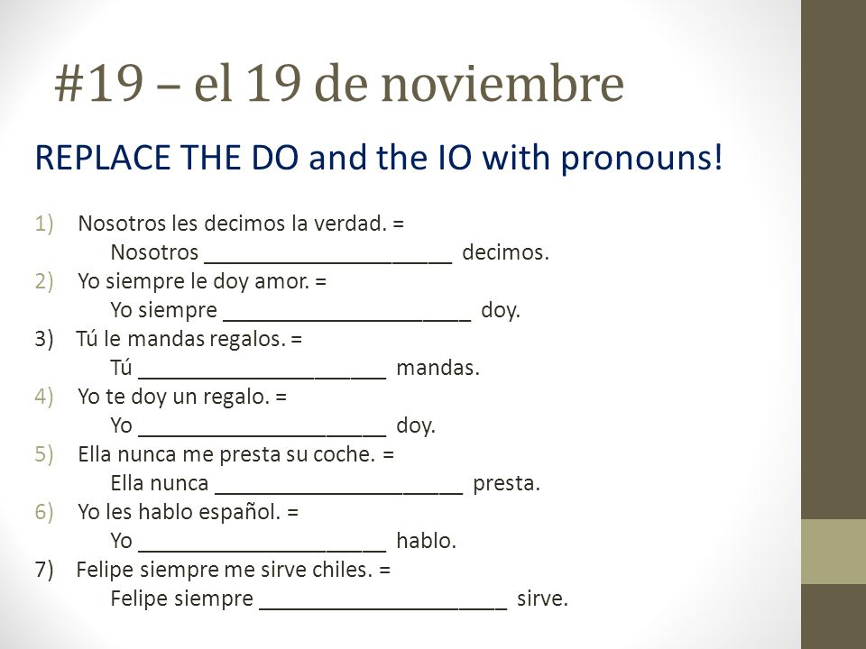 #19 – el 19 de noviembre REPLACE THE DO and the IO with pronouns!
