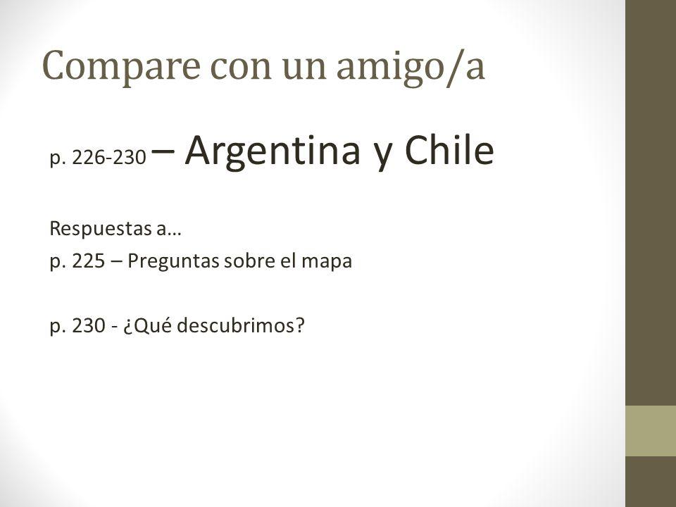 Compare con un amigo/a p. 226-230 – Argentina y Chile Respuestas a…