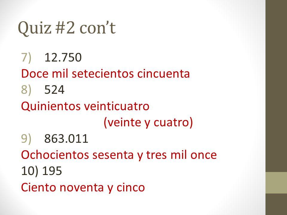 Quiz #2 con't 12.750 Doce mil setecientos cincuenta 524