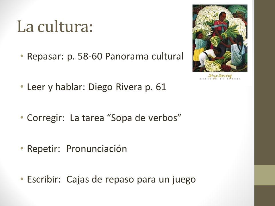 La cultura: Repasar: p. 58-60 Panorama cultural