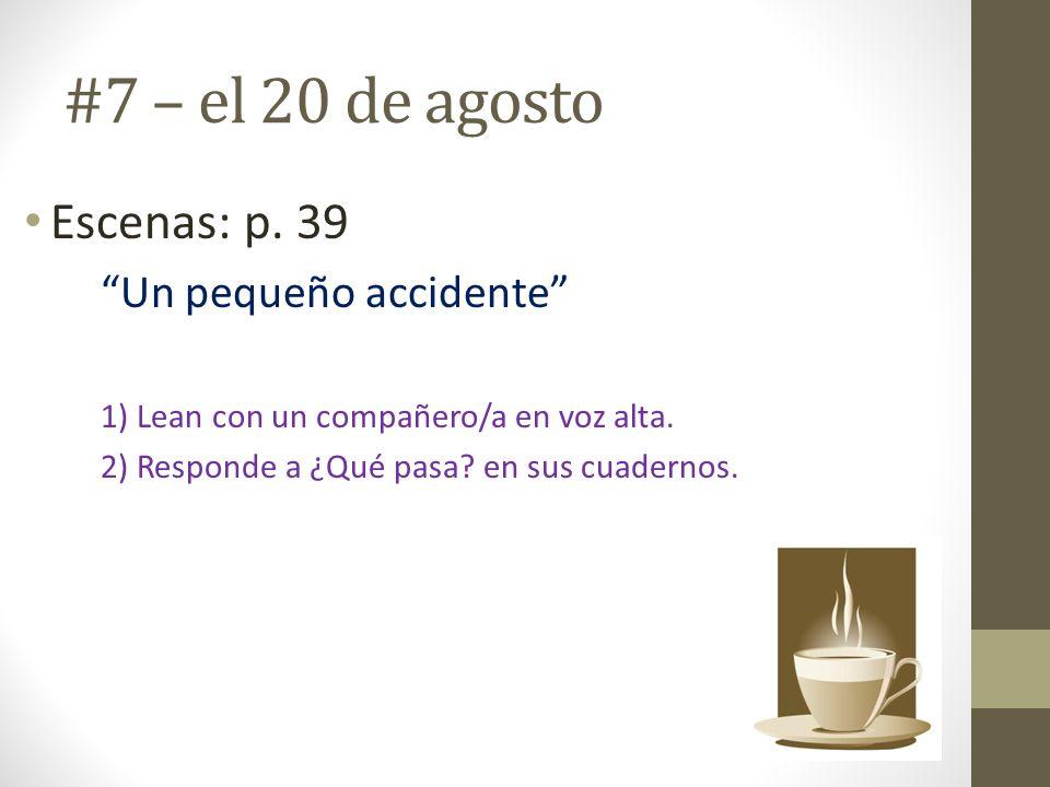 #7 – el 20 de agosto Escenas: p. 39 Un pequeño accidente