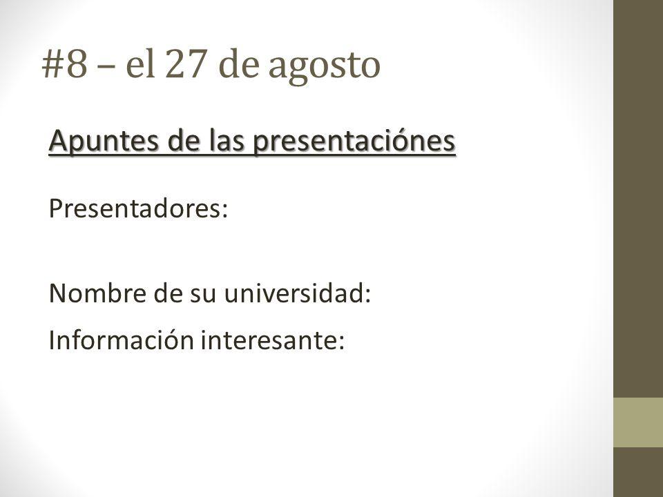 #8 – el 27 de agosto Apuntes de las presentaciónes Presentadores: